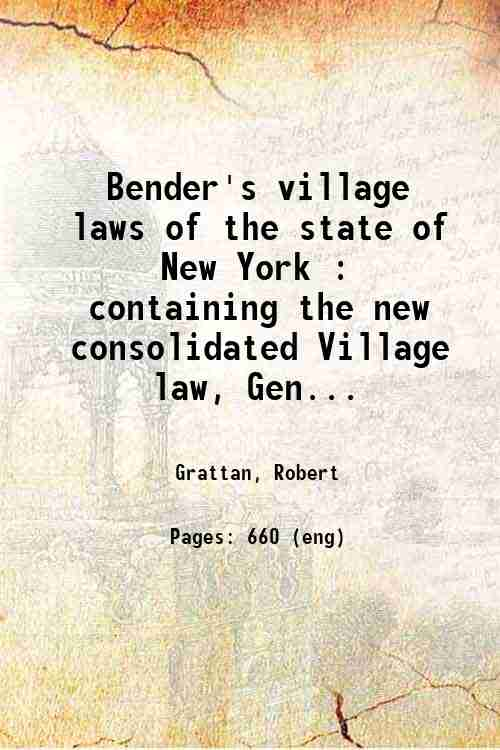 Bender's village laws of the state of New York : containing the new consolidated Village law, Gen...