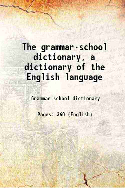 The grammar-school dictionary, a dictionary of the English language