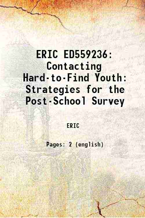 ERIC ED559236: Contacting Hard-to-Find Youth: Strategies for the Post-School Survey