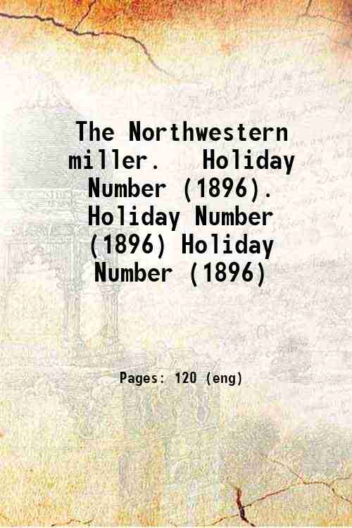 The Northwestern miller.   Holiday Number (1896). Holiday Number (1896) Holiday Number (1896)