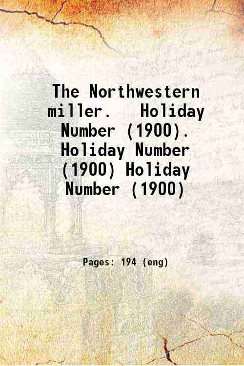 The Northwestern miller.   Holiday Number (1900). Holiday Number (1900) Holiday Number (1900)
