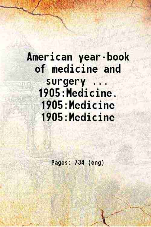 American year-book of medicine and surgery ...   1905:Medicine. 1905:Medicine 1905:Medicine