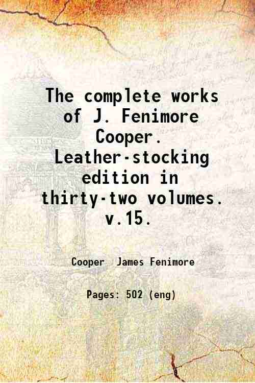 The complete works of J. Fenimore Cooper. Leather-stocking edition in thirty-two volumes.   v.15.