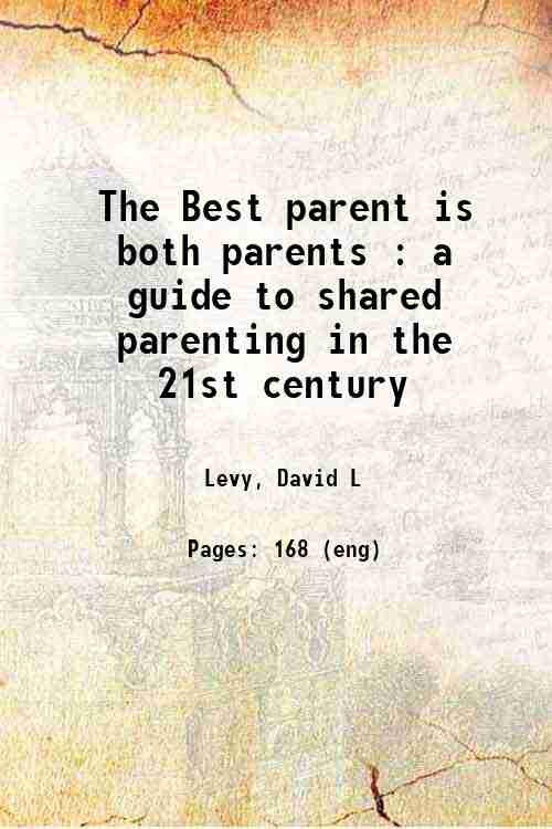 The Best parent is both parents : a guide to shared parenting in the 21st century