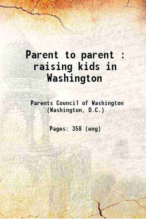 Parent to parent : raising kids in Washington
