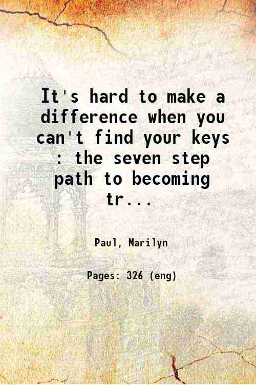 It's hard to make a difference when you can't find your keys : the seven step path to becoming tr...
