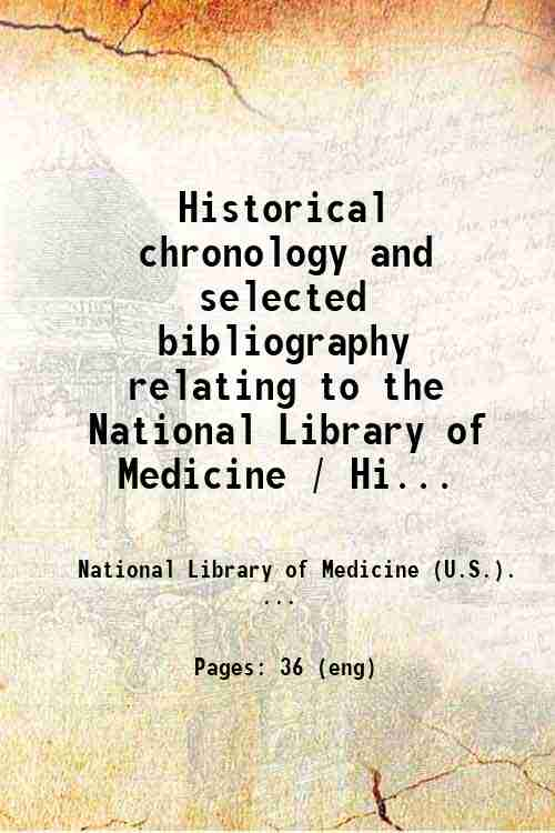 Historical chronology and selected bibliography relating to the National Library of Medicine / Hi...