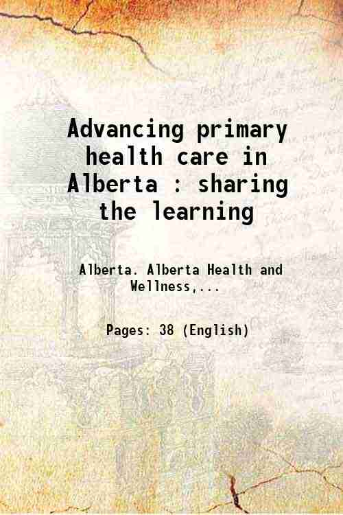 Advancing primary health care in Alberta : sharing the learning