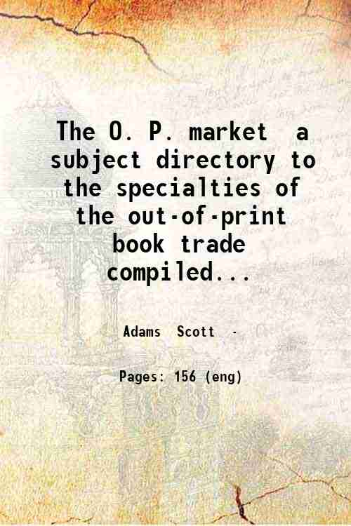 The O. P. market  a subject directory to the specialties of the out-of-print book trade  compiled...