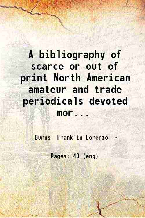 A bibliography of scarce or out of print North American amateur and trade periodicals devoted mor...