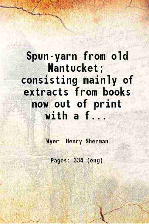 Spun-yarn from old Nantucket; consisting mainly of extracts from books now out of print  with a f...