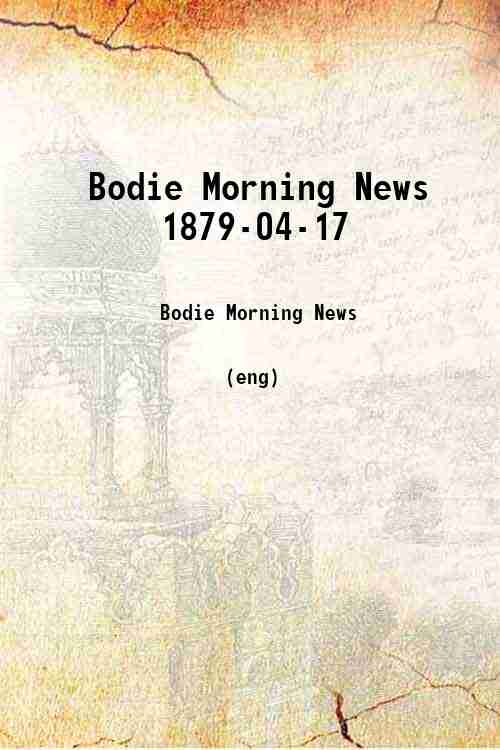 Bodie Morning News 1879-04-17