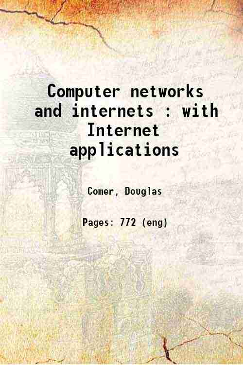 Computer networks and internets : with Internet applications